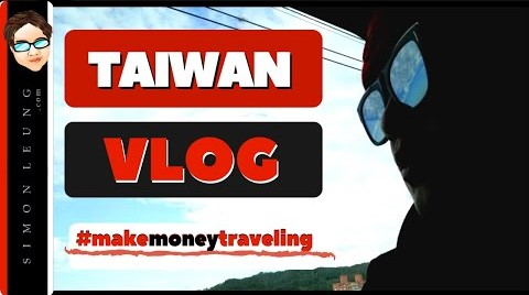 Taiwan Travel Vlog: How To Make Money With Traveling Videos (As A Vlogger Or Blogger) | ?? ?? ?? ??
